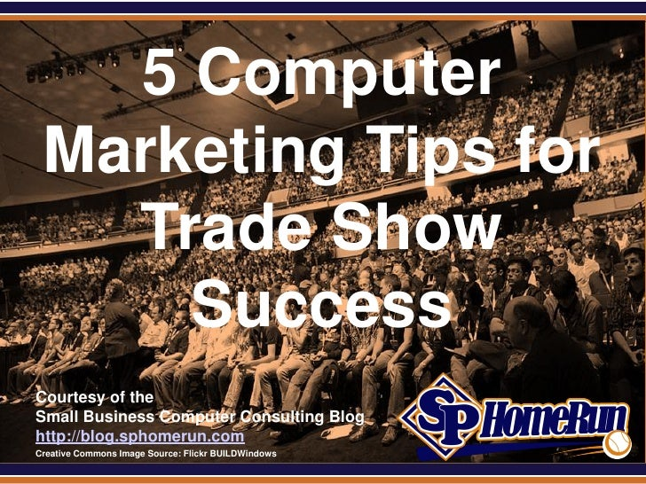 SPHomeRun.com     5 Computer   Marketing Tips for     Trade Show       Success  Courtesy of the  Small Business Computer C...