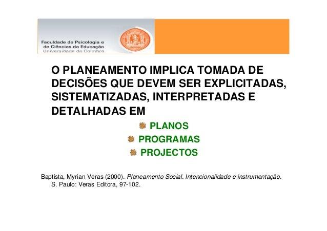 O PLANEAMENTO IMPLICA TOMADA DE   DECISÕES QUE DEVEM SER EXPLICITADAS,   SISTEMATIZADAS, INTERPRETADAS E   DETALHADAS EM  ...