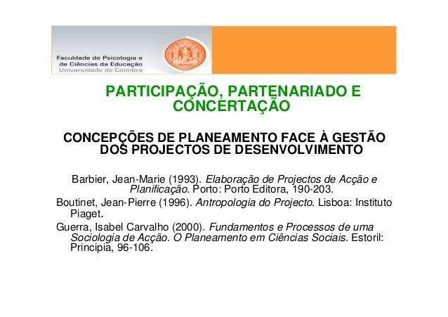 PARTICIPAÇÃO, PARTENARIADO E                  CONCERTAÇÃO CONCEPÇÕES DE PLANEAMENTO FACE À GESTÃO     DOS PROJECTOS DE DES...