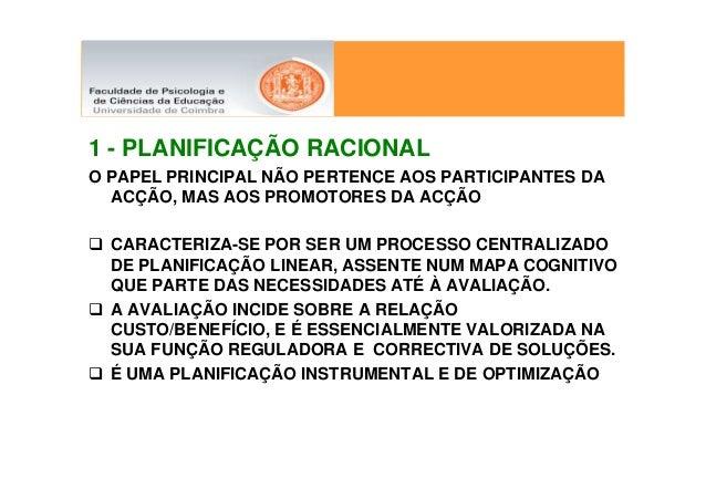 1 - PLANIFICAÇÃO RACIONALO PAPEL PRINCIPAL NÃO PERTENCE AOS PARTICIPANTES DA  ACÇÃO, MAS AOS PROMOTORES DA ACÇÃO  CARACTER...