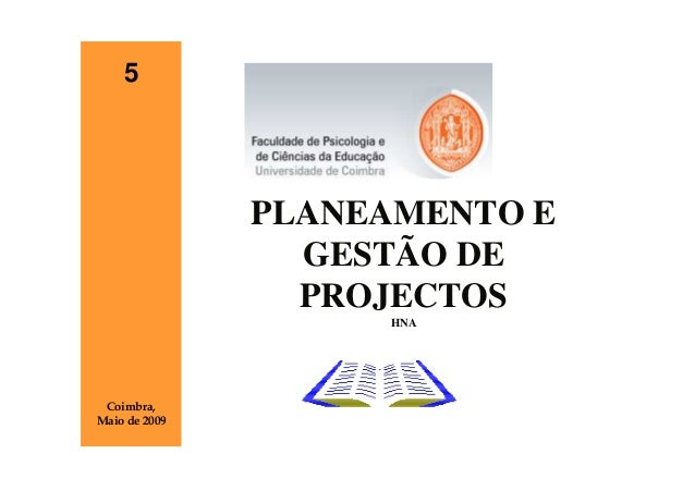 5               PLANEAMENTO E                 GESTÃO DE                 PROJECTOS                    HNA Coimbra,Maio de 2...