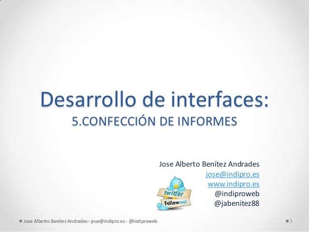 Desarrollo de interfaces:                     5.CONFECCIÓN DE INFORMES                                                    ...