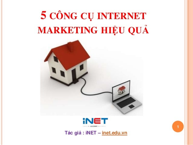 5 CÔNG CỤ INTERNETMARKETING HIỆU QUẢ                                   1    Tác giả : iNET – inet.edu.vn