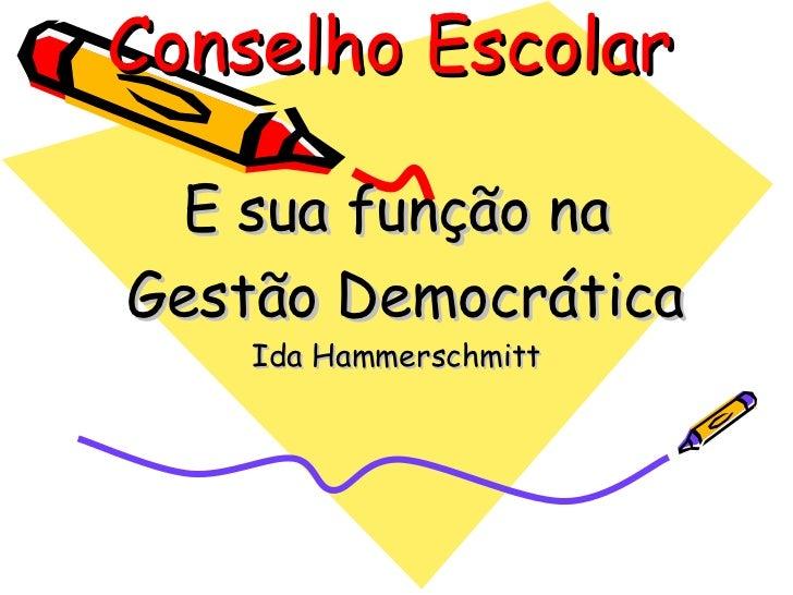 Conselho Escolar E sua função naGestão Democrática    Ida Hammerschmitt