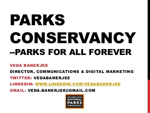 PARKS CONSERVANCY --PARKS FOR ALL FOREVER VEDA BANERJEE DIRECTOR, COMMUNICATIONS & DIGITAL MARKETING TWITTER: VEDABANERJEE...