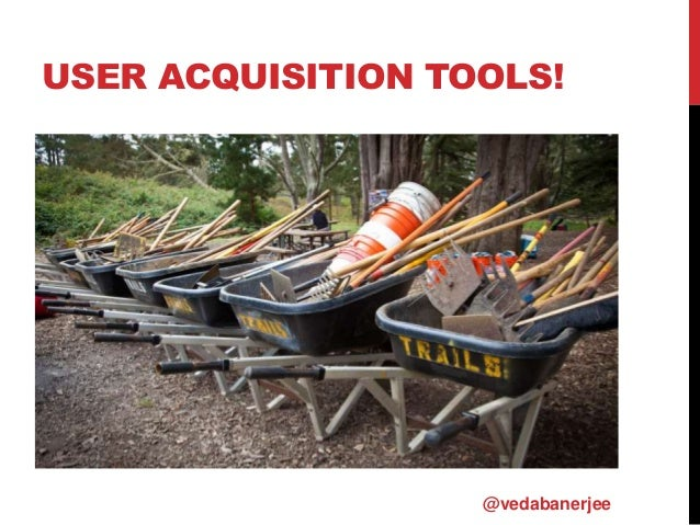 USER ACQUISITION TOOLS! @vedabanerjee