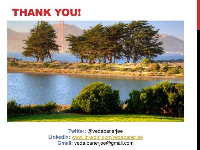 THANK YOU! Twitter: @vedabanerjee LinkedIn: www.linkedin.com/vedabanerjee Gmail: veda.banerjee@gmail.com