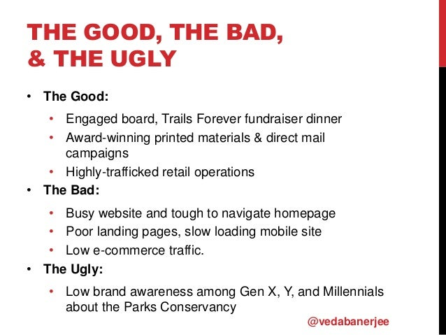 THE GOOD, THE BAD, & THE UGLY • The Good: • Engaged board, Trails Forever fundraiser dinner • Award-winning printed materi...