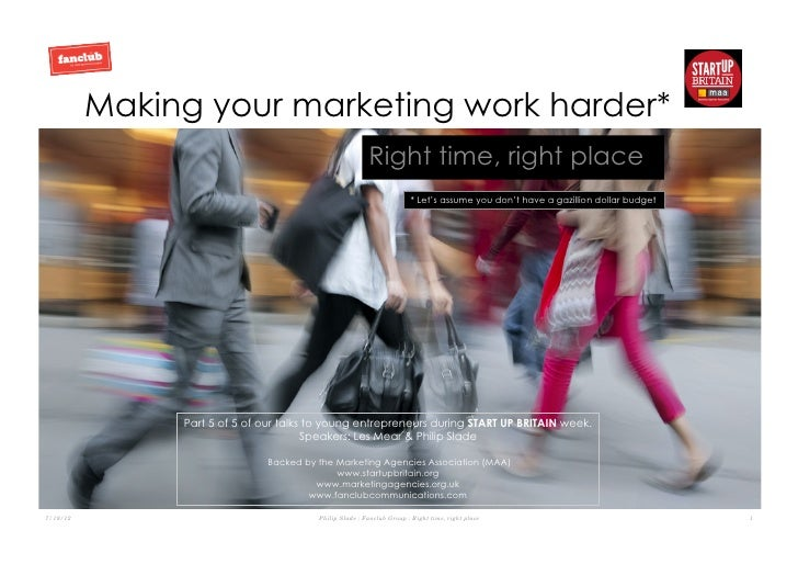 Making your marketing work harder*                                                        Right time, right place         ...