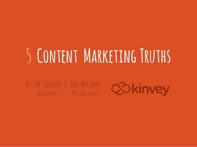 5 Content Marketing TruthsBy: Joe Chernov & Jake McKibben    (@jchernov)   (@ez–Jake–oven)