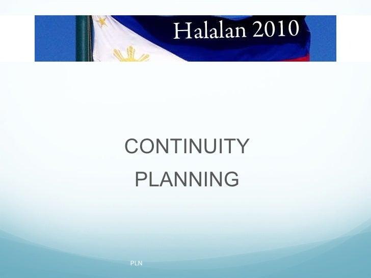 <ul><li>CONTINUITY </li></ul><ul><li>PLANNING </li></ul>PLN