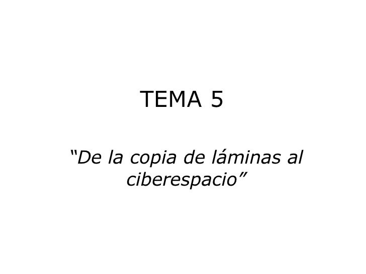 "TEMA 5  ""De la copia de láminas al ciberespacio"""