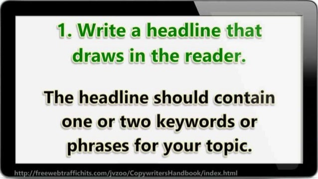 1. Write a headllne  draws in the reader.   The headline should contain one or two keywords or phrases for your topic.