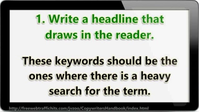 1. Write a headllne  draws in the reader.   These keywords should be the ones where there is a heavy  search for the term.