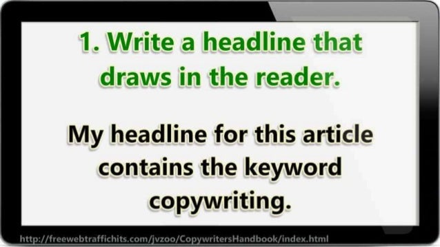 1. Write a headllne  draws in the reader.   My headline for this article contains the keyword  copywriting.