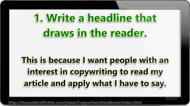 1. Write a headllne  draws in the reader.   This is because I want people with an interest in copywriting to read my artic...