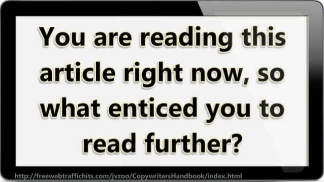 You are reading this article right now,  so  what enticed you to read further?