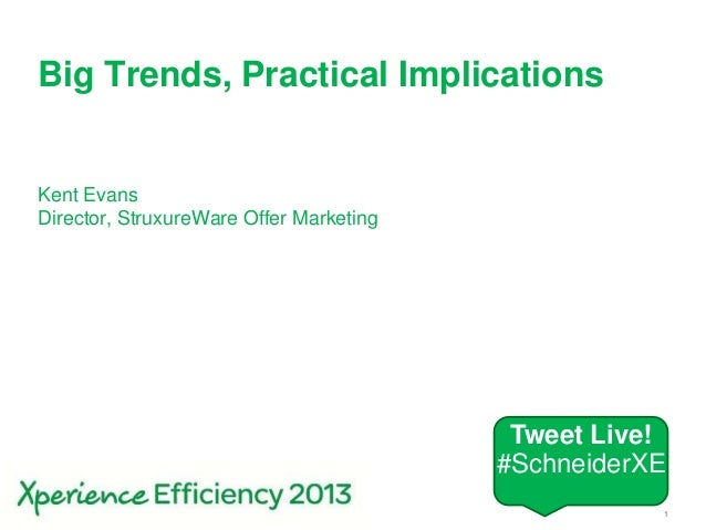 1Schneider Electric – Xperience Efficiency 2013Big Trends, Practical ImplicationsKent EvansDirector, StruxureWare Offer Ma...