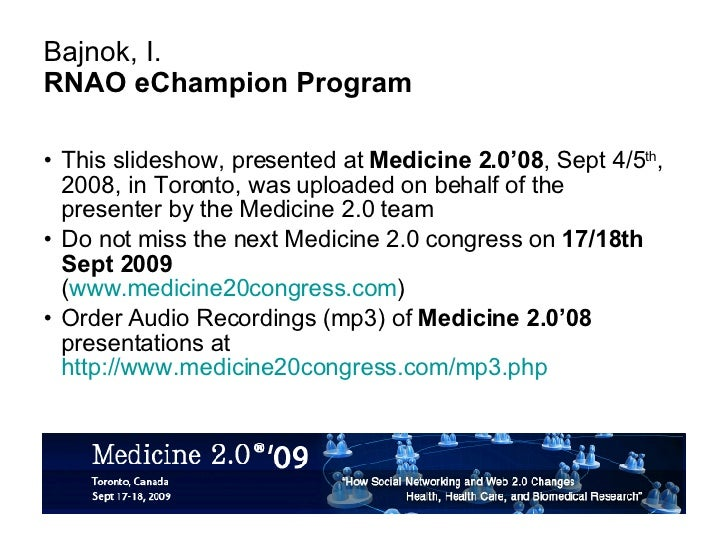 Bajnok, I. RNAO eChampion Program <ul><li>This slideshow, presented at  Medicine 2.0'08 , Sept 4/5 th , 2008, in Toronto, ...