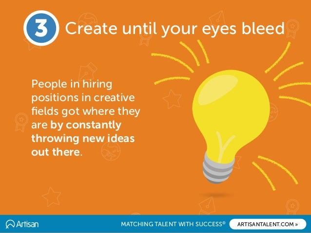 MATCHING TALENT WITH SUCCESS® ARTISANTALENT.COM » People in hiring positions in creative fields got where they are by const...