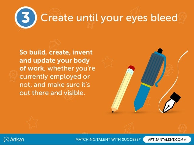 MATCHING TALENT WITH SUCCESS® ARTISANTALENT.COM » So build, create, invent and update your body of work, whether you're cu...
