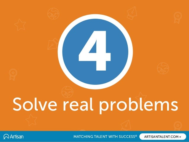 MATCHING TALENT WITH SUCCESS® ARTISANTALENT.COM » Solve real problems 4