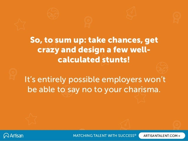 MATCHING TALENT WITH SUCCESS® ARTISANTALENT.COM » So, to sum up: take chances, get crazy and design a few well- calculated...