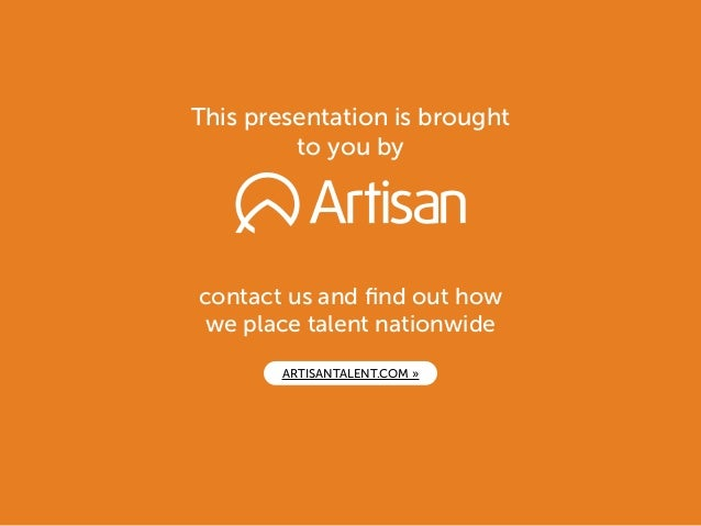 This presentation is brought to you by contact us and find out how we place talent nationwide ARTISANTALENT.COM »