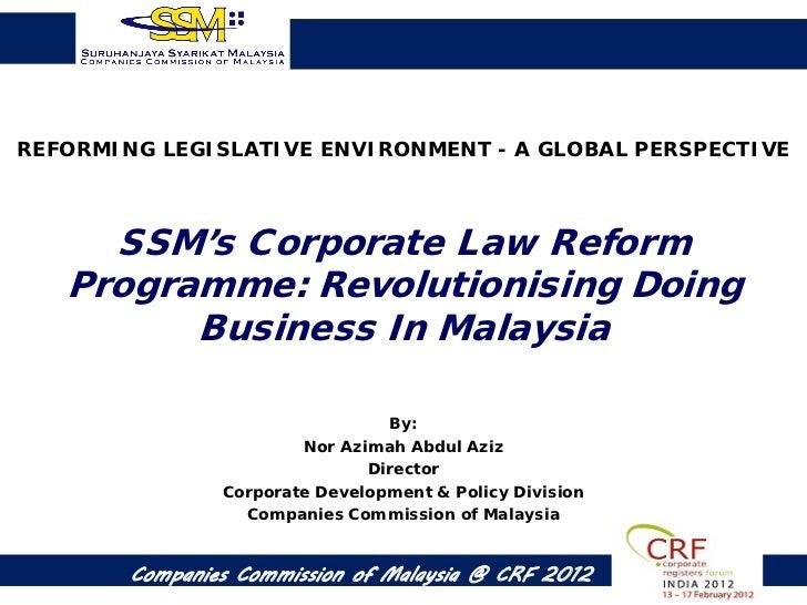 REFORMING LEGISLATIVE ENVIRONMENT - A GLOBAL PERSPECTIVE     SSM's Corporate Law Reform   Programme: Revolutionising Doing...