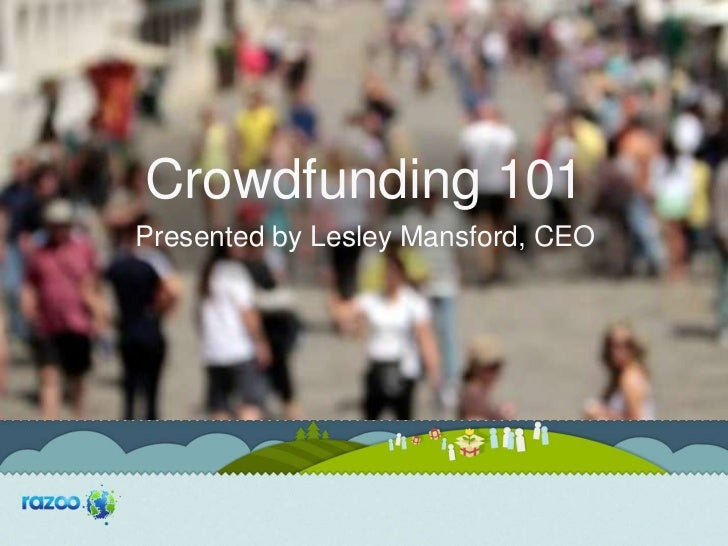 Crowdfunding 101Presented by Lesley Mansford, CEO