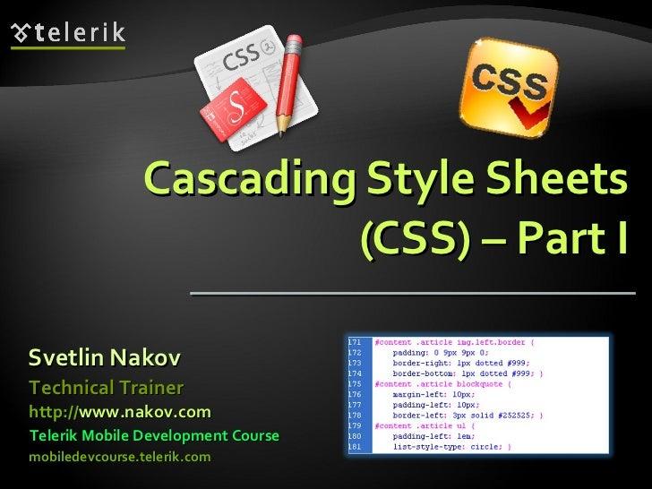 Cascading Style Sheets (CSS) – Part I Svetlin Nakov Telerik Mobile Development Course mobiledevcourse.telerik.com Technica...