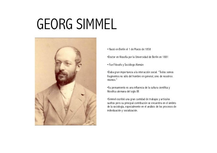 george simmel Georg simmel was born in berlin, germany, and lived there most of his life he was the youngest of seven children his father, a jewish businessman who converted to.
