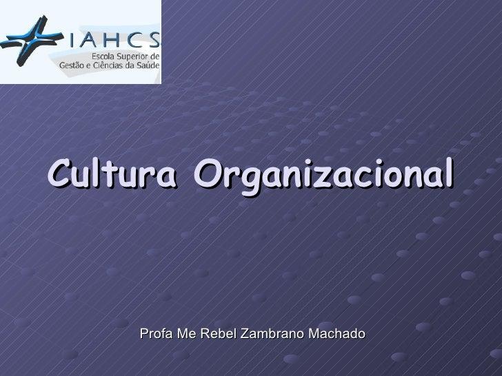 Cultura Organizacional Profa Me Rebel Zambrano Machado