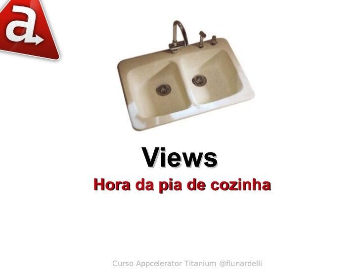 ViewsHora da pia de cozinha  Curso Appcelerator Titanium @flunardelli