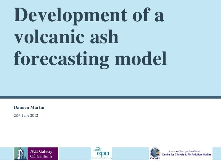 Development of avolcanic ashforecasting modelDamien Martin28th June 2012                 School Institute Name to go here