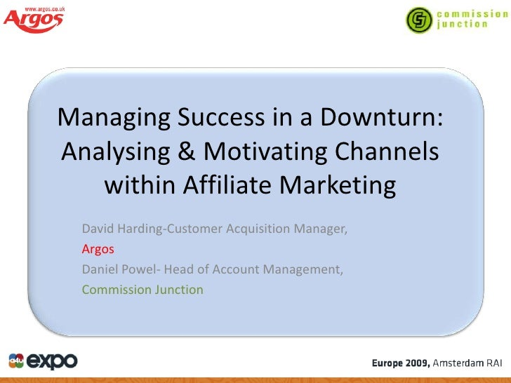 Managing Success in a Downturn: Analysing & Motivating Channels    within Affiliate Marketing   David Harding-Customer Acq...