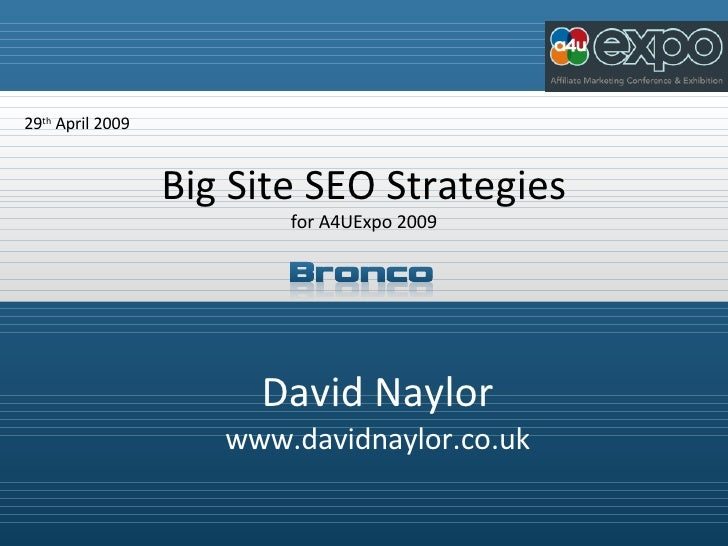 David Naylor www.davidnaylor.co.uk 29 th  April 2009 Big Site SEO Strategies for A4UExpo 2009