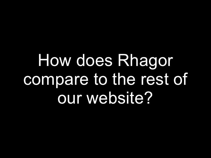How does Rhagor compare to the rest of our website?