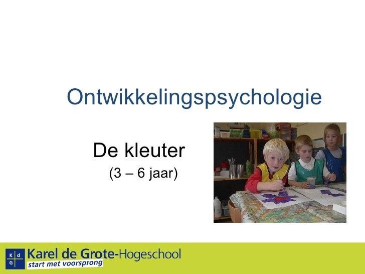 Ontwikkelingspsychologie De kleuter (3 – 6 jaar)