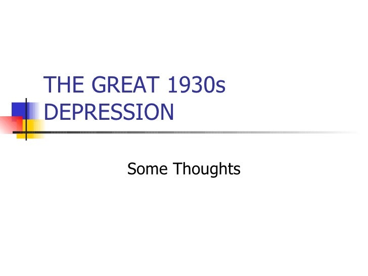 THE GREAT 1930s DEPRESSION        Some Thoughts