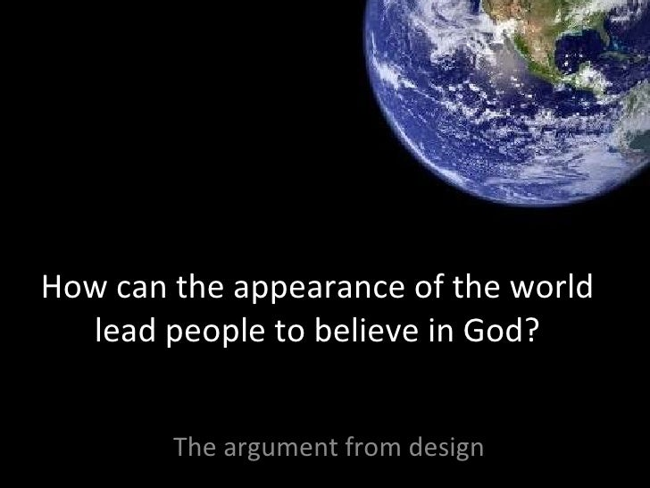 How can the appearance of the world lead people to believe in God? The argument from design