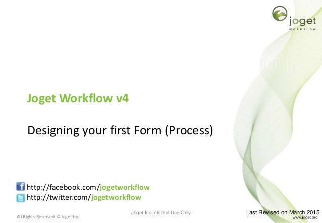 All Rights Reserved © Joget Inc Joget Workflow v4 Designing your first Form (Process) http://facebook.com/jogetworkflow ht...