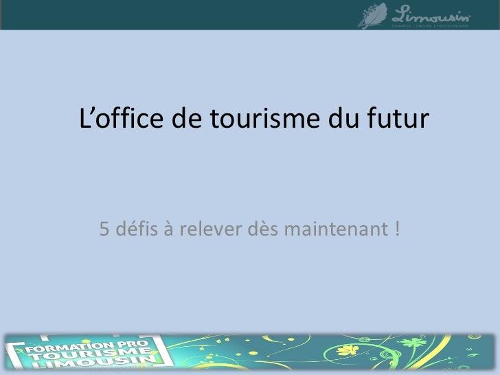 L'office de tourisme du futur 5 défis à relever dès maintenant !