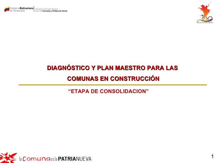 """DIAGNÓSTICO Y PLAN MAESTRO PARA LAS     COMUNAS EN CONSTRUCCIÓN     """"ETAPA DE CONSOLIDACION""""                              ..."""