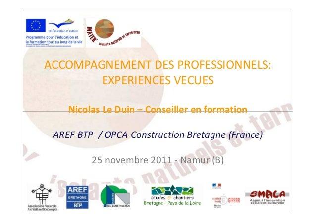 ACCOMPAGNEMENT DES PROFESSIONNELS: EXPERIENCES VECUES Nicolas Le Duin – Conseiller en formationNicolas Le Duin – Conseille...