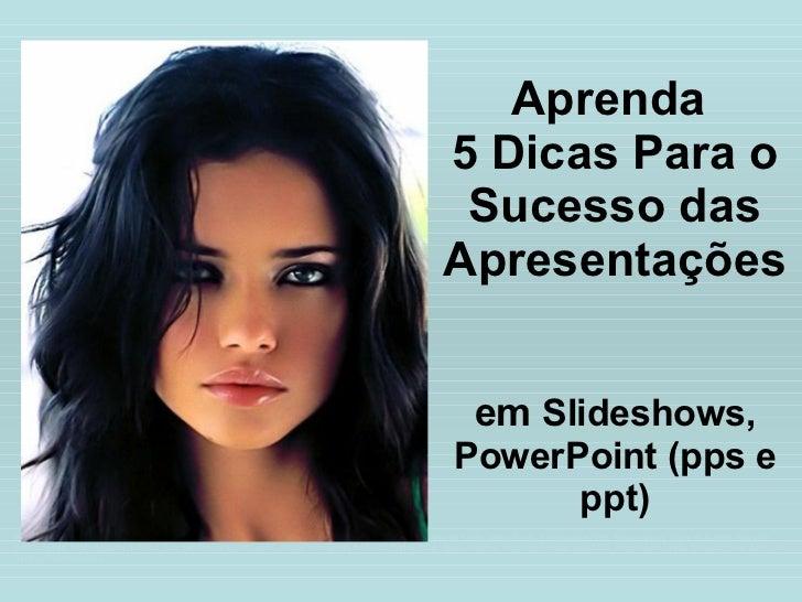 Aprenda  5 Dicas Para o Sucesso das Apresentações  em  Slideshows, PowerPoint (pps e ppt) Fotos incríveis, planos de  fund...