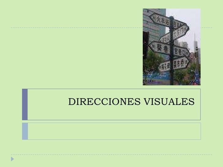 DIRECCIONES VISUALES<br />