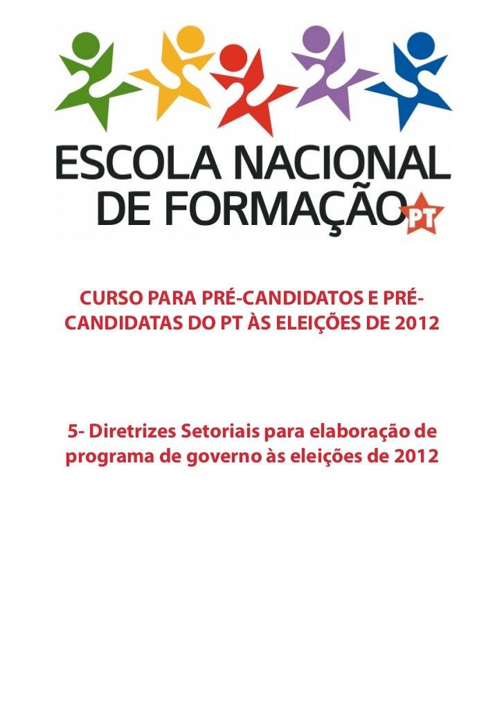 CURSO PARA PRÉ-CANDIDATOS E PRÉ-CANDIDATAS DO PT ÀS ELEIÇÕES DE 20125- Diretrizes Setoriais para elaboração deprograma de ...
