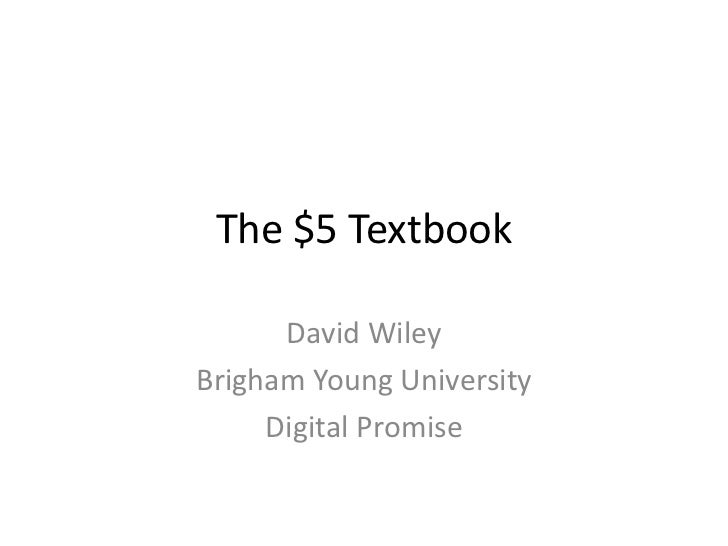 The $5 Textbook      David WileyBrigham Young University     Digital Promise