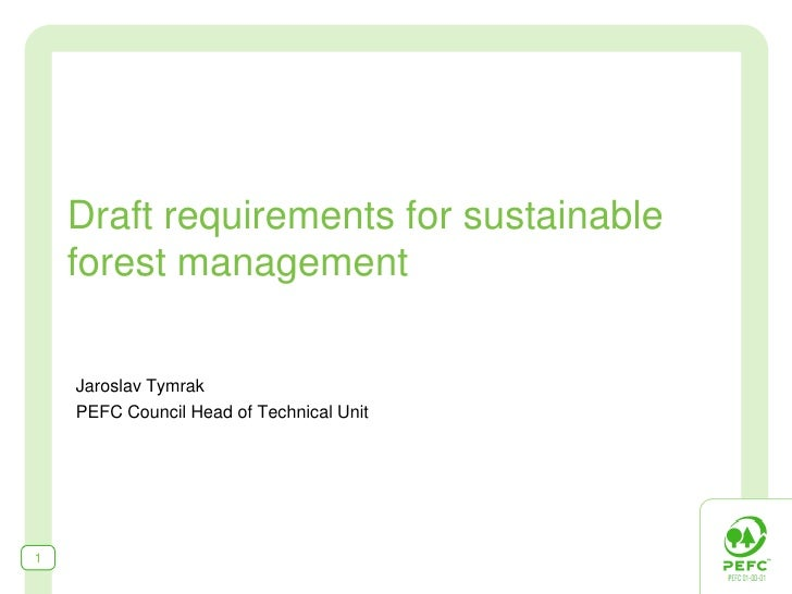 Draft requirements for sustainable     forest management      Jaroslav Tymrak     PEFC Council Head of Technical Unit     1